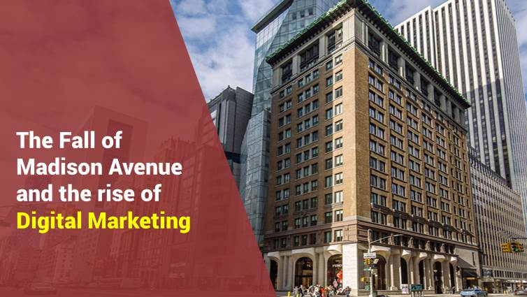 Fall of Madison Avenue and Rise of Digital Marketing