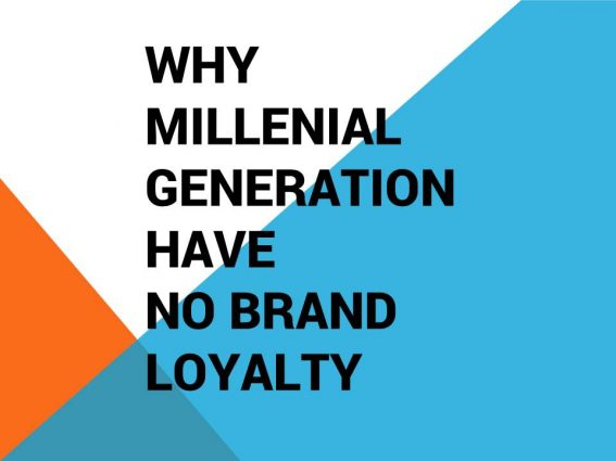 Why Millenial Gen Have No Brand Loyality?